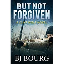 But Not Forgiven: A Clint Wolf Novel (Clint Wolf Mystery Series Book 2)