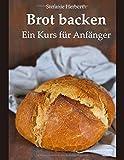 : Brot backen: Ein Kurs für Anfänger