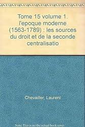 L'époque moderne, 1563-1789 : les sources du droit et de la seconde centralisation romaine