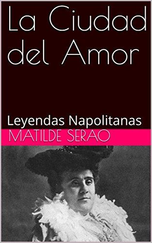 La Ciudad del Amor: Leyendas Napolitanas por Matilde Serao