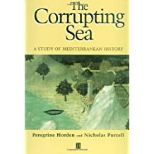 The Corrupting Sea: A Study of Mediterranean History by Horden, Peregrine, Purcell, Nicholas published by Wiley-Blackwell (2000)