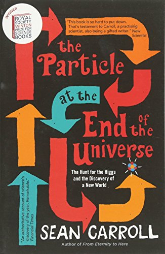 The Particle at the End of the Universe: The Hunt for the Higgs and the Discovery of a New World por Sean Carroll