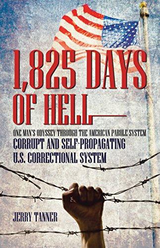 1,825 Days of Hell: One Man's Odyssey Through the American Parole System: Corrupt and Self-Propagating Us Correctional System (English Edition) - Balboa System