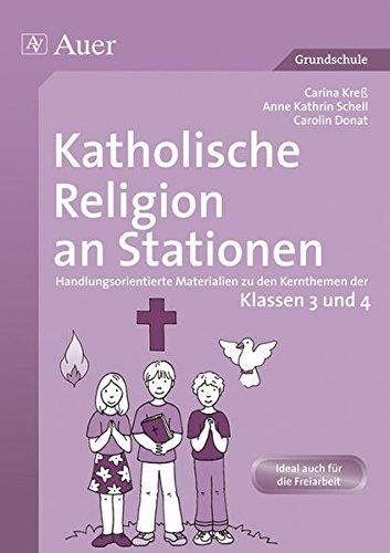 Katholische Religion an Stationen 3/4: Handlungsorientierte Materialien zu den Kernthemen der Klassen 3 und 4 (Stationentraining Grundschule Katholische Religion)