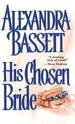 His Chosen Bride by Alexandra Bassett (2005-07-01)