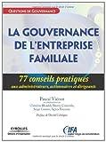 La gouvernance des entreprises familiales : 77 Conseils pratiques aux administrateurs, actionnaires et dirigeants (Questions de gouvernance) (French Edition)