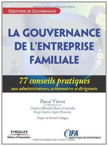 La gouvernance des entreprises familiales : 77 Conseils pratiques aux administrateurs, actionnaires et dirigeants