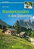 Dolomiten Wanderführer: 40 Traumtouren durch das UNESCO-Weltnaturerbe in einem Wanderklassiker für die Dolomiten. Mit Dolomiten Höhenwegen und Hüttenwandern in Südtirol (Erlebnis Wandern)