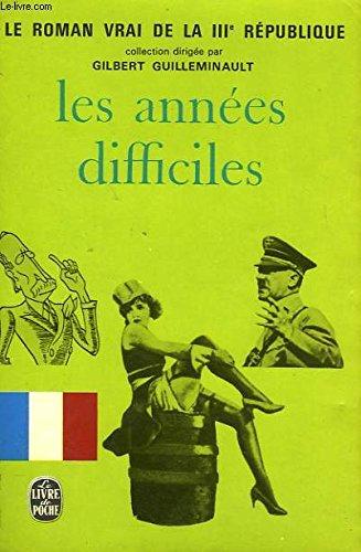 Les Annees Difficiles - Le Vrai Roman De La IIIe Republique 1927-1936 par GUILLEMINAULT GILBERT