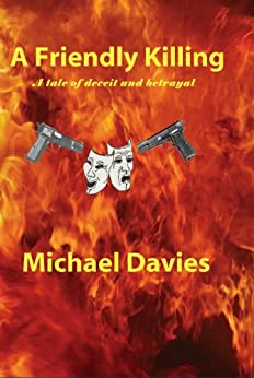 A Friendly Killing: A story of Deceit and Betrayal by [Davies, Michael]