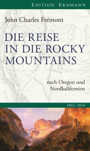 Die Reise in die Rocky Mountains: nach Oregon und Nordkalifornien. 1842 - 1844 (Edition Erdmann)