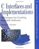 C Interfaces and Implementations: Techniques for Creating Reusable Software (Addison-Wesley Professional Computing (Paperback))