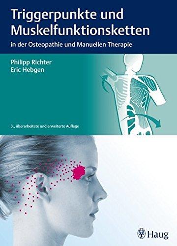 Triggerpunkte und Muskelfunktionsketten: in der Osteopathie und Manuellen Therapie (Anatomy Trains Myers Tom)