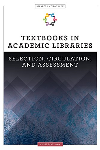 Textbooks in Academic Libraries: Selection, Circulation, and Assessment (An ALCTS Monograph) (English Edition) por Chris  Diaz