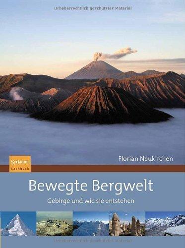 Bewegte Bergwelt: Gebirge und wie sie entstehen von Florian Neukirchen (4. Februar 2011) Gebundene Ausgabe