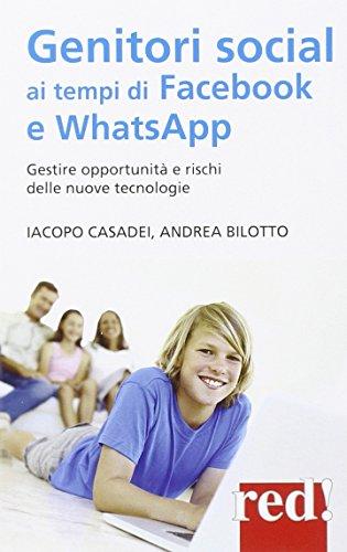 Genitori social ai tempi di Facebook e WhatsApp. Gestire opportunità e rischi delle nuove tecnologie