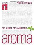 Aroma: Die Kunst des Würzens (2., überarbeitete Auflage) - Thomas Vierich, Thomas Vilgis
