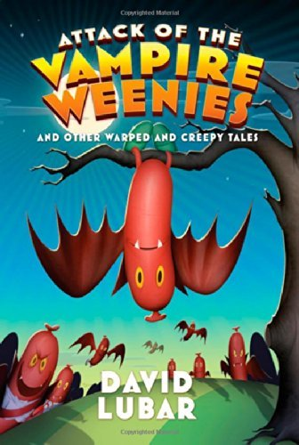 Attack of the Vampire Weenies: And Other Warped and Creepy Tales (Weenies Stories) by David Lubar (2011-05-24)