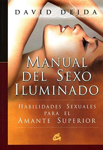 Manual del sexo iluminado: Habilidades sexuales para el amante superior (Conciencia global) por David Deida