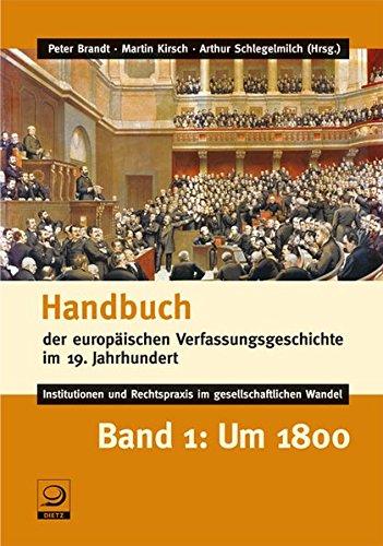 Handbuch der europäischen Verfassungsgeschichte im 19. Jahrhundert - Institutionen und Rechtspraxis im gesellschaftlichen Wandel: Band 1: Um 1800