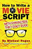 How to Write a Movie Script With Characters That Don't Suck (Scriptbully Screenwriting)