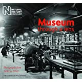 Museum Through a Lens: Photographs from the Natural History Museum 1880 to 1950