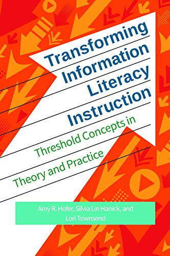 Transforming Information Literacy Instruction: Threshold concepts in theory and practice (English Edition) por Amy Hofer