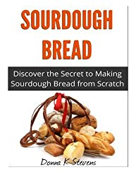 Sourdough Bread: Discover the Secret to Making Sourdough Bread from Scratch by Donna K Stevens (2014-03-06)