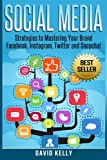 Social Media: Strategies to Mastering Your Brand; Facebook, Instagram, Twitter and Snapchat