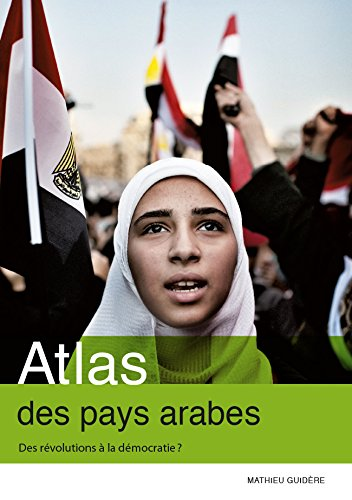 Atlas des pays arabes. Des révolutions à la démocratie par Mathieu Guidère