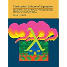 The Haskell School of Expression: Learning Functional Programming through Multimedia by Paul Hudak (2000-02-28)