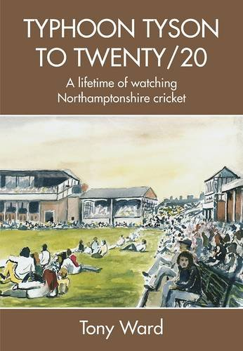 Typhoon Tyson to Twenty/20: A Lifetime of Watching Northamptonshire Cricket por Tony Ward