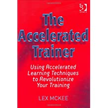 The Accelerated Trainer: Using Accelerated Learning Techniques to Revolutionize Your Training