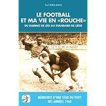 """Le football et ma vie en """"Rouche"""". Mémoires d'une star du foot des années 1960."""