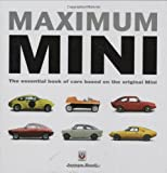 Maximum Mini: The Definitive Book of Cars Based on the Original Mini