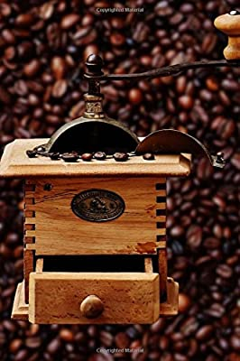 Cool Antique Coffee Grinder with Beans in the Background Journal: Take Notes, Write Down Memories in this 150 Page Lined Journal from CreateSpace Independent Publishing Platform