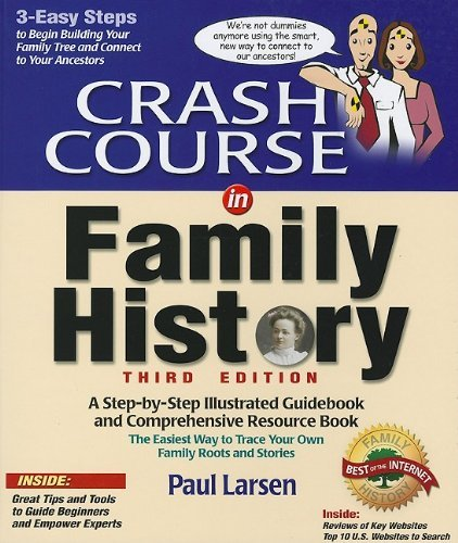 crash-course-in-family-history-an-easy-step-by-step-illustrated-guidebook-and-comprehensive-resource
