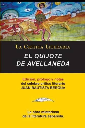 El Quijote de Avellaneda, Coleccion La Critica Literaria Por El Celebre Critico Literario Juan Bautista Bergua, Ediciones Ibericas por Juan Bautista Bergua