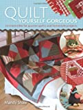Quilt Yourself Gorgeous: 24 Fat Quarter Quilts Each with an Irresitible Homestyle Project by Mandy Shaw (2008-07-25)