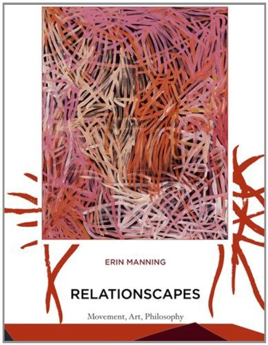 Relationscapes: Movement, Art, Philosophy (Technologies of Lived Abstraction Series) by Erin Manning (2009-04-07)