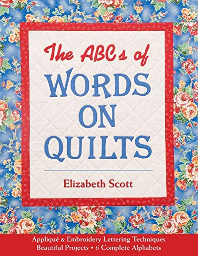 ABCs of Words on Quilts-Print-on-Demand-Edition: Applique & Embroidery Lettering Techniques, Beautiful Projects, 6 Complete Alphabets: Applique and ... Beautiful Projects, 6 Complete Alphabets -