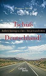 Tschüss Deutschland: Aufzeichnungen eines Ausgewanderten