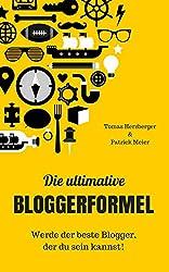 Die ultimative Bloggerformel: Werde der beste Blogger, der du sein kannst. Ohne Stress. (German Edition)