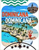 Dominican Republic - Tropical Vacation - Caribbean Sea: Travel (West Indies). Overview of the best places to visit in Dominican Republic (Santo Domingo, ... Puerto Plata and More) (English Edition)
