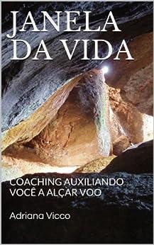 JANELA DA VIDA: COACHING AUXILIANDO VOCÊ A ALÇAR VOO (Portuguese Edition) di [Vicco, Adriana]