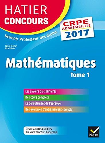 Hatier Concours CRPE 2017 - Epreuve écrite d'admissibilité - Mathématiques Tome 1