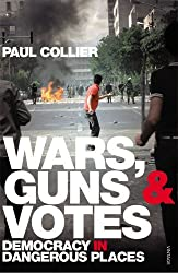 Wars, Guns and Votes: Democracy in Dangerous Places by Paul Collier (2010-03-04)