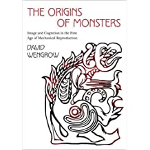 The Origins of Monsters: Image and Cognition in the First Age of Mechanical Reproduction (The Rostovtzeff Lectures)