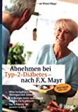 Abnehmen bei Typ-2-Diabetes - nach F.X. Mayr: Jetzt leicht wie nie! Ohne kompliziertes Abwiegen und Zählen. 130 Rezepte leicht und schnell auf den Tisch gebracht. Das schmeckt der ganzen Familie