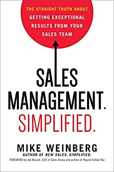 Sales Management. Simplified.: The Straight Truth About Getting Exceptional Results from Your Sales Team (UK Professional Business Management / Business) de [Weinberg, Mike]
